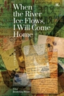 When the River Ice Flows, I Will Come Home : A Memoir - eBook