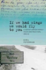 If we had wings we would fly to you : A Soviet Jewish Family Faces Destruction, 1941-42 - Book