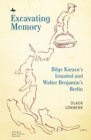 Excavating Memory : Bilge Karasu's Istanbul and Walter Benjamin's Berlin - eBook
