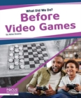 What Did We Do? Before Video Games - Book