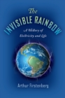 The Invisible Rainbow : A History of Electricity and Life - Book