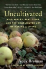 Uncultivated : Wild Apples, Real Cider, and the Complicated Art of Making a Living - Book