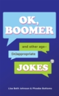 OK, Boomer : And Other Age-(In)appropriate Jokes - eBook
