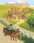 Growing Up in the Medieval Time Zone - eBook