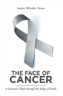 The Face of Cancer : A Survivor's Walk through the Valley of Death - eBook