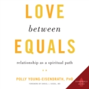 Love between Equals : Relationship as a Spiritual Path - eAudiobook