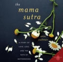 The Mama Sutra : A Story of Love, Loss, and the Path of Motherhood - eAudiobook