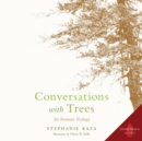 Conversations with Trees : An Intimate Ecology - eAudiobook