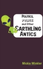 Politics, Police and Other Earthling Antics - Book