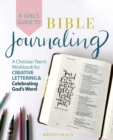 A Girl's Guide to Bible Journaling : A Christian Teen's Workbook for Creative Lettering and Celebrating God's Word - eBook