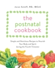 The Postnatal Cookbook : Simple and Nutritious Recipes to Nourish Your Body and Spirit During the Fourth Trimester