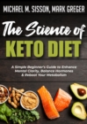 The Science of Keto Diet : A Simple Beginner's Guide to Enhance Mental Clarity, Balance Hormones & Reboot Your Metabolism - eBook