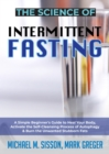 The Science of Intermittent Fasting : A Simple Beginner's Guide to Heal Your Body, Activate the Self-Cleansing Process of Autophagy & Burn the Unwanted Stubborn Fats - eBook