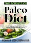The Science of Paleo Diet : A Simple Beginner's Guide to Lose Weight Rapidly with Low Carb High Fat Diet - eBook