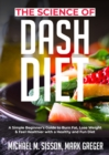 The Science of Dash Diet : A Simple Beginner's Guide to Burn Fat, Lose Weight & Feel Healthier with a Healthy and Fun Diet - eBook