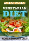 The Science of Vegetarian Diet : A Simple Beginner's Guide to Lose Weight Rapidly, Improve Metabolism & Reduce the Risk of Diabetes, Stroke and Obesity - eBook