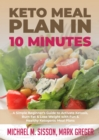 Keto Meal Plan in 10 Minutes : A Simple Beginner's Guide to Activate Ketosis, Burn Fat & Lose Weight with Fun & Healthy Ketogenic Meal Plans - eBook