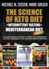 The Science of Keto Diet + Intermittent Fasting + Mediterranean Diet : A Simple Beginner's Bundle to Reboot Your Metabolism, Activate Autophagy & Live Healthily Without Suffering - eBook