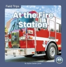 Field Trips: At the Fire Station - Book