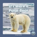 If I Were a Polar Bear - Book