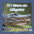 If I Were an Alligator - Book