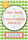 The Little Book of Conversation Starters : 375 Entertaining and Engaging Questions! - Book