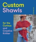 Custom Shawls for the Curious and Creative Knitter - eBook
