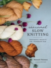 Seasonal Slow Knitting : Thoughtful Projects for a Handmade Year - eBook