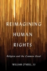 Reimagining Human Rights : Religion and the Common Good - Book