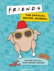 Friends: The Official Recipe Journal : The One With All Your Friends' Recipes - Book