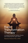 Rapid Transformation Therapy : A Guided Process for Healing Trauma and Awakening the Light Within - eBook