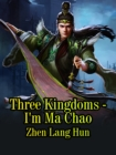 Three Kingdoms - I'm Ma Chao - eBook
