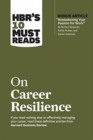 "HBR's 10 Must Reads on Career Resilience (with bonus article ""Reawakening Your Passion for Work"" By Richard E. Boyatzis, Annie McKee, and Daniel Goleman) - Book"