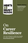 "HBR's 10 Must Reads on Career Resilience (with bonus article ""Reawakening Your Passion for Work"" By Richard E. Boyatzis, Annie McKee, and Daniel Goleman) - eBook"