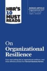 "HBR's 10 Must Reads on Organizational Resilience (with bonus article ""Organizational Grit"" by Thomas H. Lee and Angela L. Duckworth) - Book"