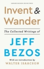 Invent and Wander : The Collected Writings of Jeff Bezos, With an Introduction by Walter Isaacson - Book