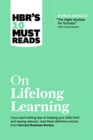 "HBR's 10 Must Reads on Lifelong Learning (with bonus article ""The Right Mindset for Success"" with Carol Dweck) - Book"