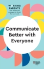 Communicate Better with Everyone (HBR Working Parents Series) - eBook