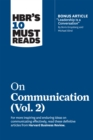 "HBR's 10 Must Reads on Communication, Vol. 2 (with bonus article ""Leadership Is a Conversation"" by Boris Groysberg and Michael Slind) - eBook"