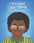 I Am Glad I Was There! : The March on Washington - eBook
