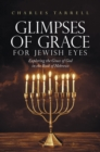 Glimpses of Grace for Jewish Eyes : Exploring the Grace of God in the Book of Hebrews - eBook