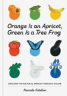 Orange is an Apricot, Green is a Tree Frog - Book
