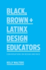 Black, Brown + Latinx Design Educators : Conversations on Design and Race - eBook