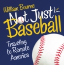 Not Just Baseball : Traveling to Remote America - eBook