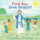 Find Joy, Give Grace!! - eBook