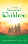 A Guide for Traumatized Children - eBook