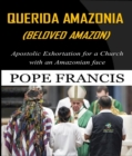 Querida Amazonia (Beloved Amazon) : Post-Synodal Apostolic Exhortation for a church with an Amazonian face - eBook