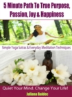 Simple Yoga Sutras & Yoga Workouts For Home - 4 In 1: 5 Minute Path : True Purpose, Passion, Joy & Happiness - eBook