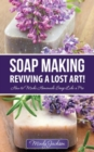 Soap Making: Reviving a Lost Art! : How to Make Homemade Soap like a Pro - eBook