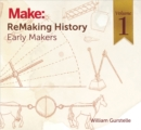 ReMaking History, Volume 1 : Early Makers - eBook